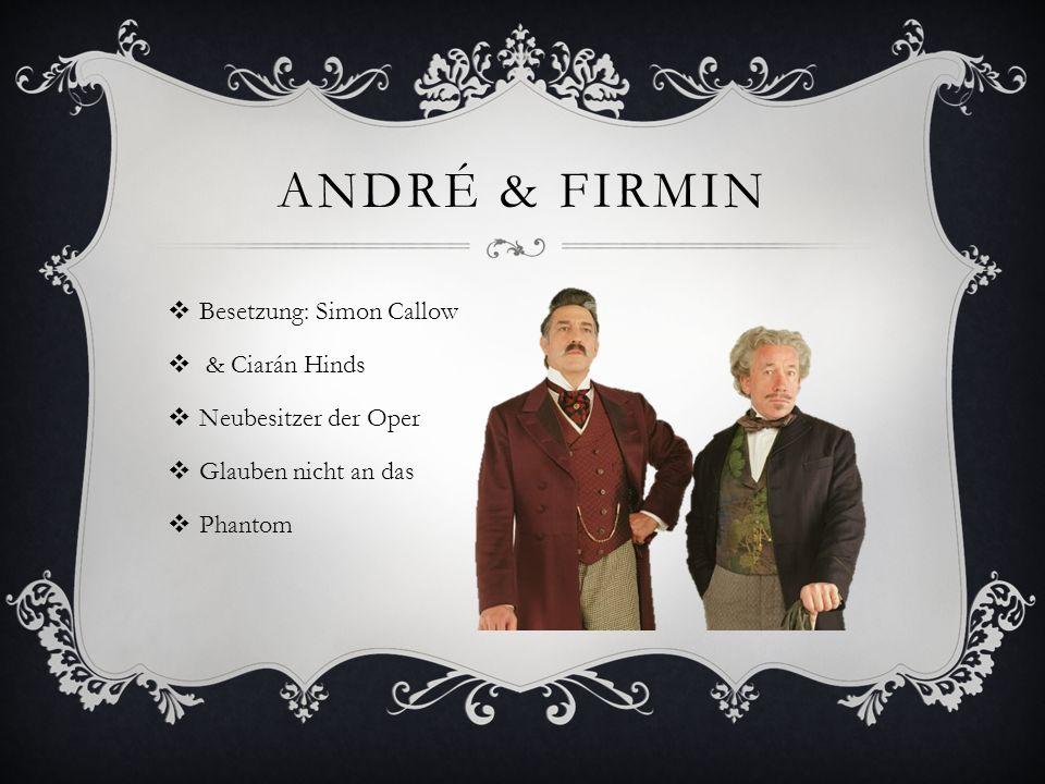 ANDRÉ & FIRMIN Besetzung: Simon Callow & Ciarán Hinds Neubesitzer der Oper Glauben nicht an das Phantom
