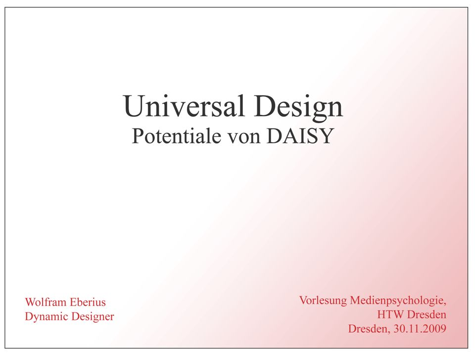 Wolfram EberiusUniversal Design – Potentiale von DAISY2 Das Programm 1.DAISY-Bücher 2.Motivation 3.Erweiterungen des DAISY-Standards 4.DAISY Web Player 5.Ideenwerkstatt 6.Unterstützung