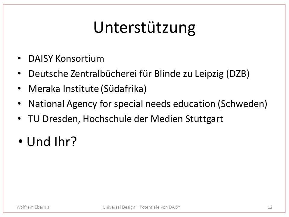 Wolfram EberiusUniversal Design – Potentiale von DAISY12 Unterstützung DAISY Konsortium Deutsche Zentralbücherei für Blinde zu Leipzig (DZB) Meraka In