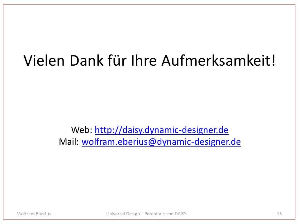 Wolfram EberiusUniversal Design – Potentiale von DAISY13 Vielen Dank für Ihre Aufmerksamkeit.