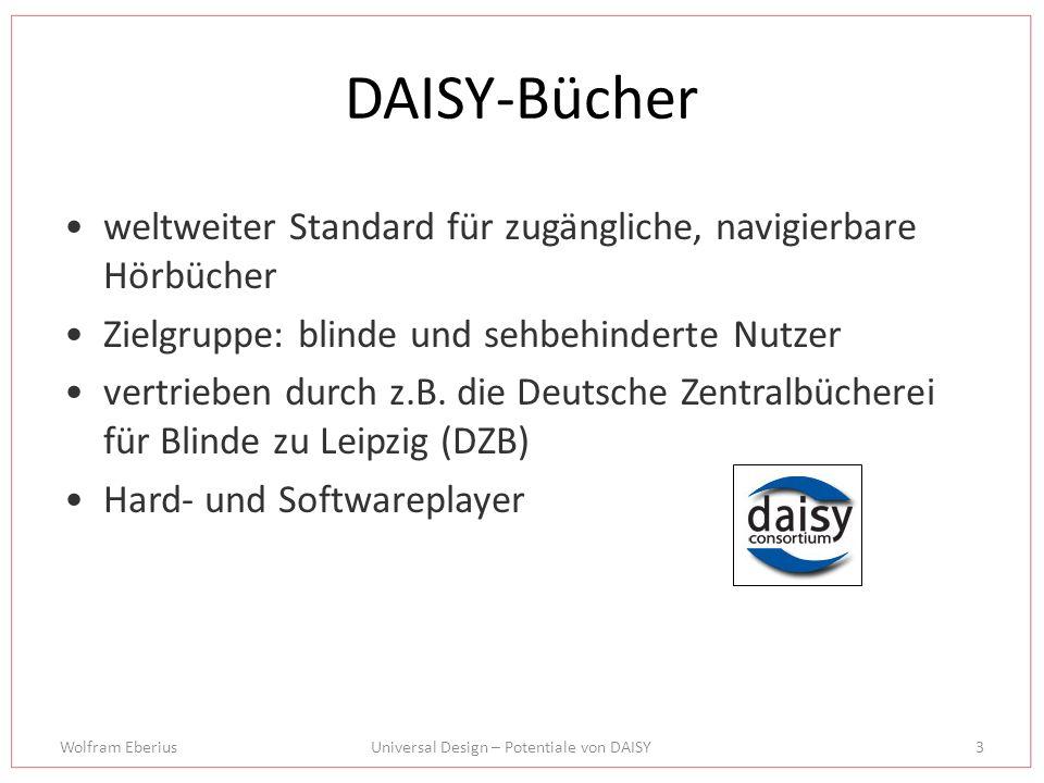 Wolfram EberiusUniversal Design – Potentiale von DAISY4 DAISY-Bücher (2) Package: OPF Navigation: DTBNCX Text: DTBook Audio: MP3, MP4, WAV Bilder: JPG, PNG, SVG Synchronisation: SMIL