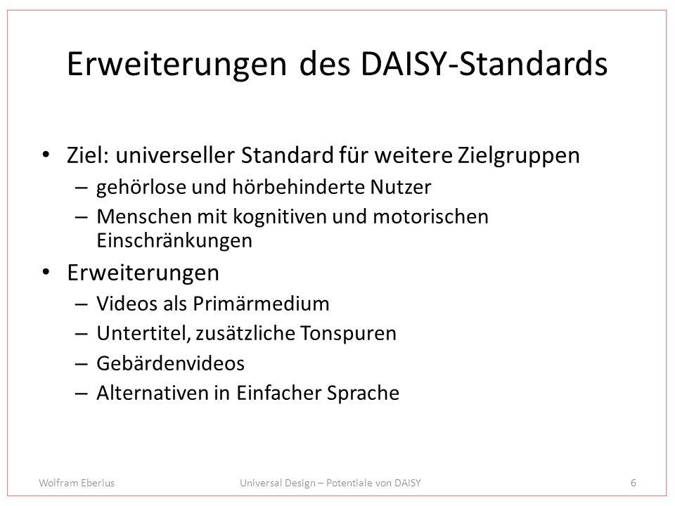 Wolfram EberiusUniversal Design – Potentiale von DAISY6 Erweiterungen des DAISY-Standards Ziel: universeller Standard für weitere Zielgruppen – gehörl