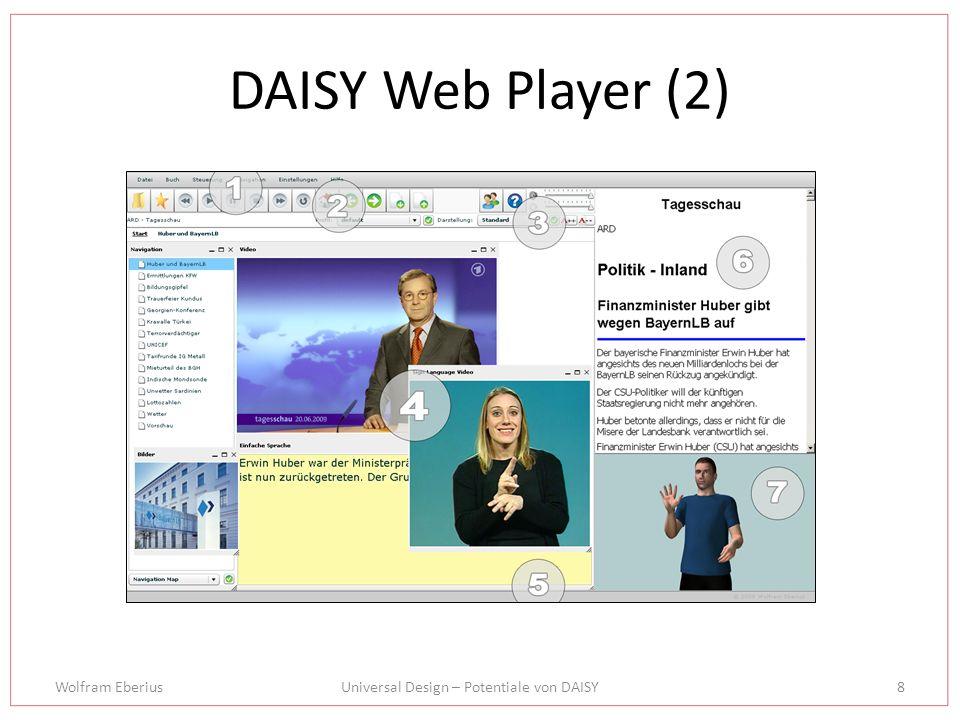 Wolfram EberiusUniversal Design – Potentiale von DAISY9 DAISY Web Player (3) gegenwärtige Entwicklungen – Unterstützung weiterer Formate (DAISY 4, E-Pub, …) – Websight Player – Desktop Application