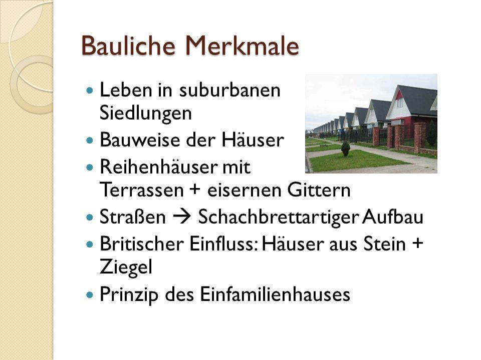 Bauliche Merkmale Leben in suburbanen Siedlungen Bauweise der Häuser Reihenhäuser mit Terrassen + eisernen Gittern Straßen Schachbrettartiger Aufbau B