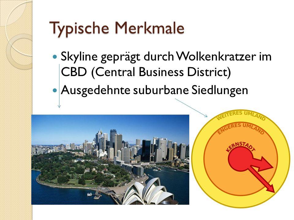 Typische Merkmale Skyline geprägt durch Wolkenkratzer im CBD (Central Business District) Ausgedehnte suburbane Siedlungen