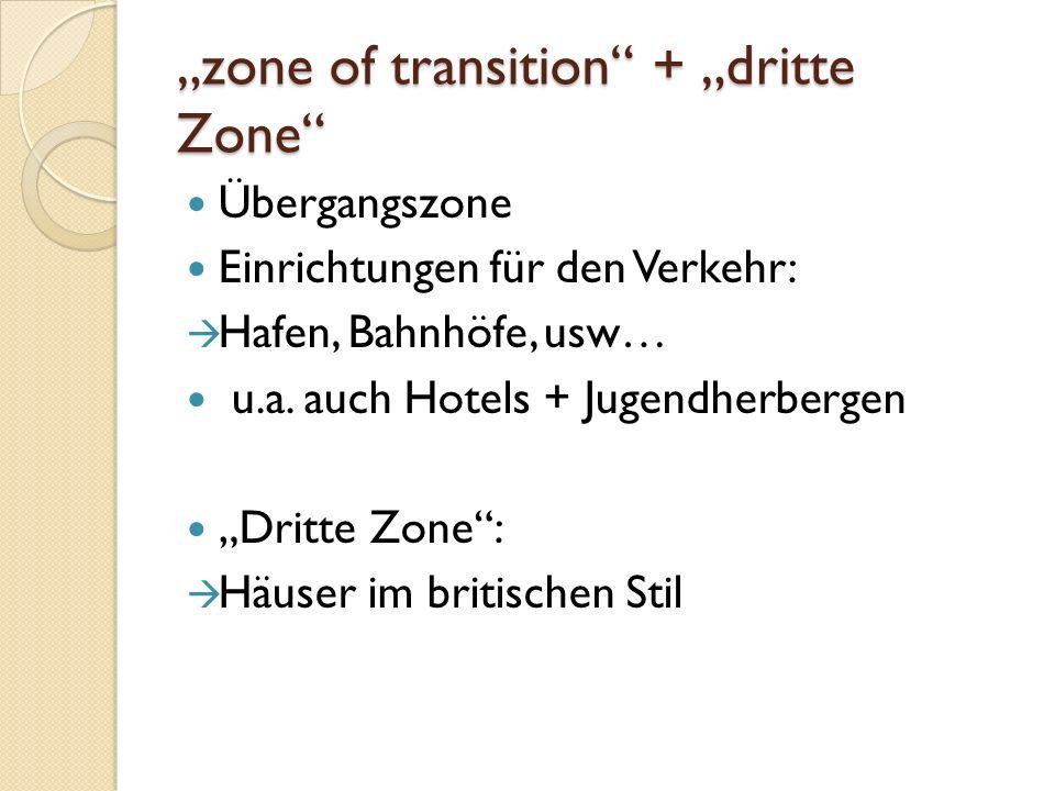 zone of transition + dritte Zone Übergangszone Einrichtungen für den Verkehr: Hafen, Bahnhöfe, usw… u.a. auch Hotels + Jugendherbergen Dritte Zone: Hä