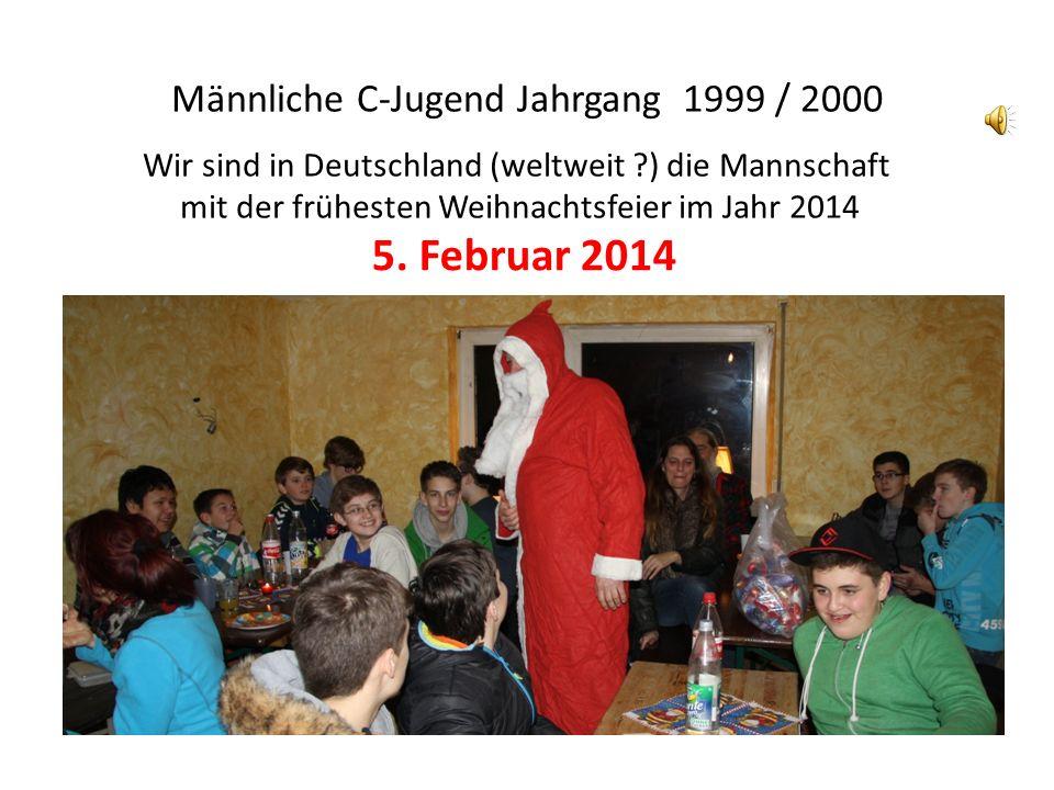 Männliche C-Jugend Jahrgang 1999 / 2000 Wir sind in Deutschland (weltweit ?) die Mannschaft mit der frühesten Weihnachtsfeier im Jahr 2014 5. Februar