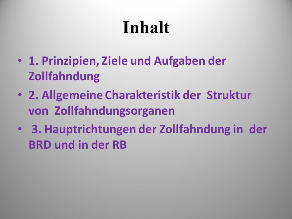 Inhalt 1. Prinzipien, Ziele und Aufgaben der Zollfahndung 2.