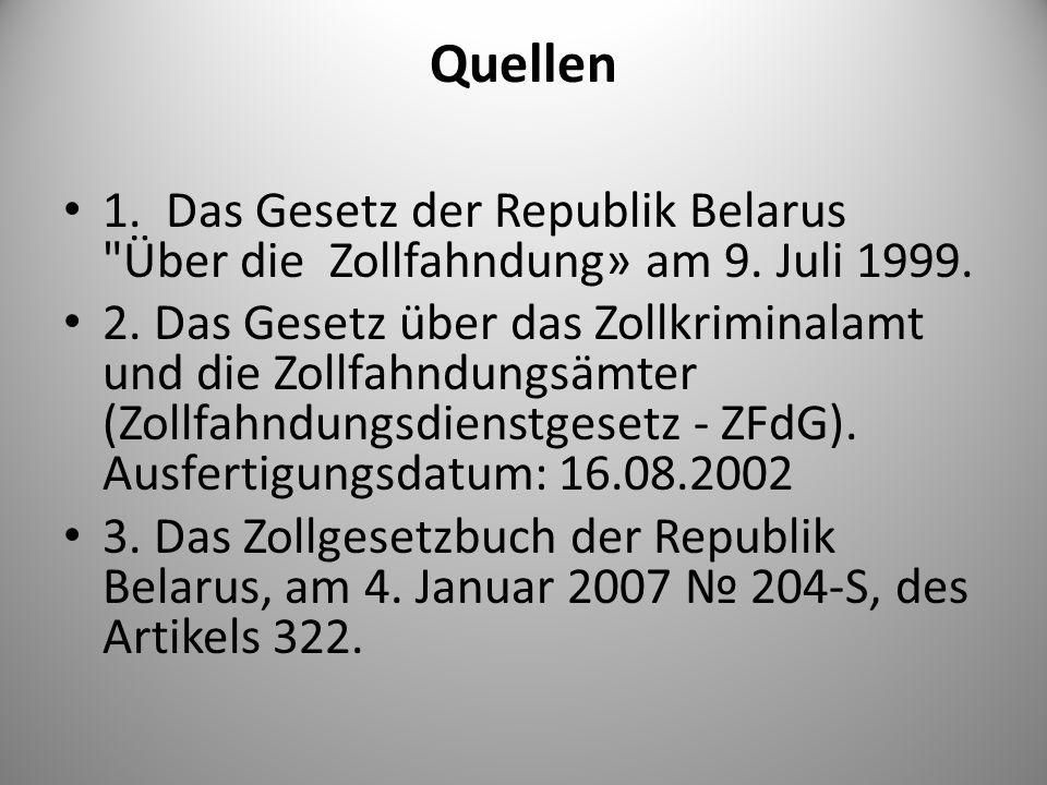 Quellen 1. Das Gesetz der Republik Belarus Über die Zollfahndung» am 9.