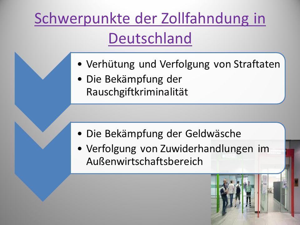 Schwerpunkte der Zollfahndung in Deutschland Verhütung und Verfolgung von Straftaten Die Bekämpfung der Rauschgiftkriminalität Die Bekämpfung der Geldwäsche Verfolgung von Zuwiderhandlungen im Außenwirtschaftsbereich