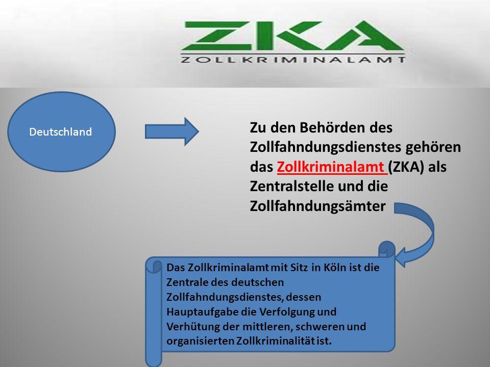 Deutschland Zu den Behörden des Zollfahndungsdienstes gehören das Zollkriminalamt (ZKA) als Zentralstelle und die Zollfahndungsämter Das Zollkriminalamt mit Sitz in Köln ist die Zentrale des deutschen Zollfahndungsdienstes, dessen Hauptaufgabe die Verfolgung und Verhütung der mittleren, schweren und organisierten Zollkriminalität ist.