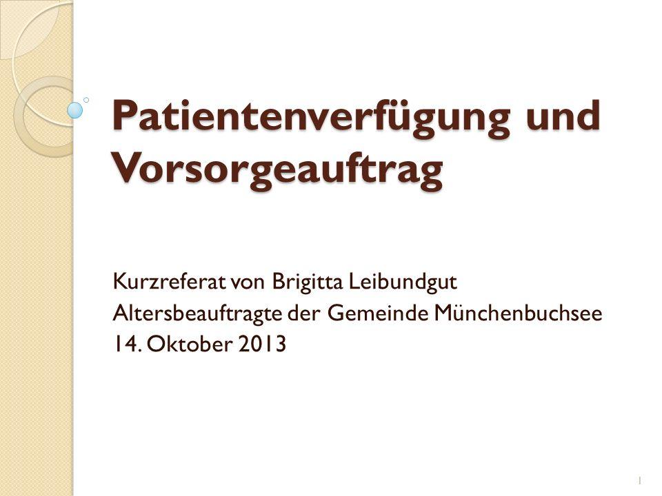 Patientenverfügung und Vorsorgeauftrag Kurzreferat von Brigitta Leibundgut Altersbeauftragte der Gemeinde Münchenbuchsee 14.
