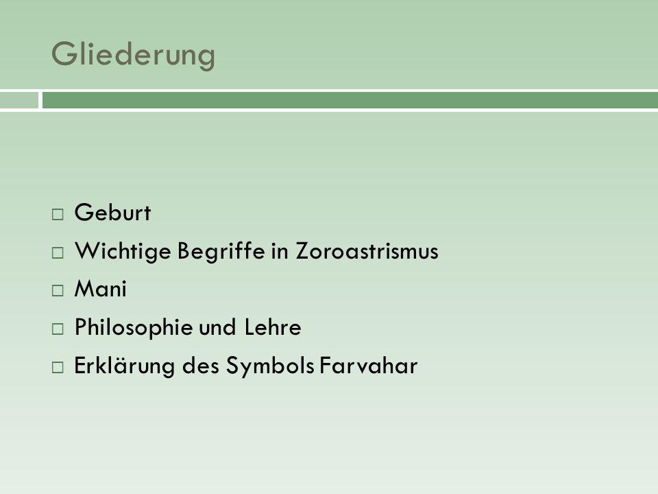 Gliederung Geburt Wichtige Begriffe in Zoroastrismus Mani Philosophie und Lehre Erklärung des Symbols Farvahar