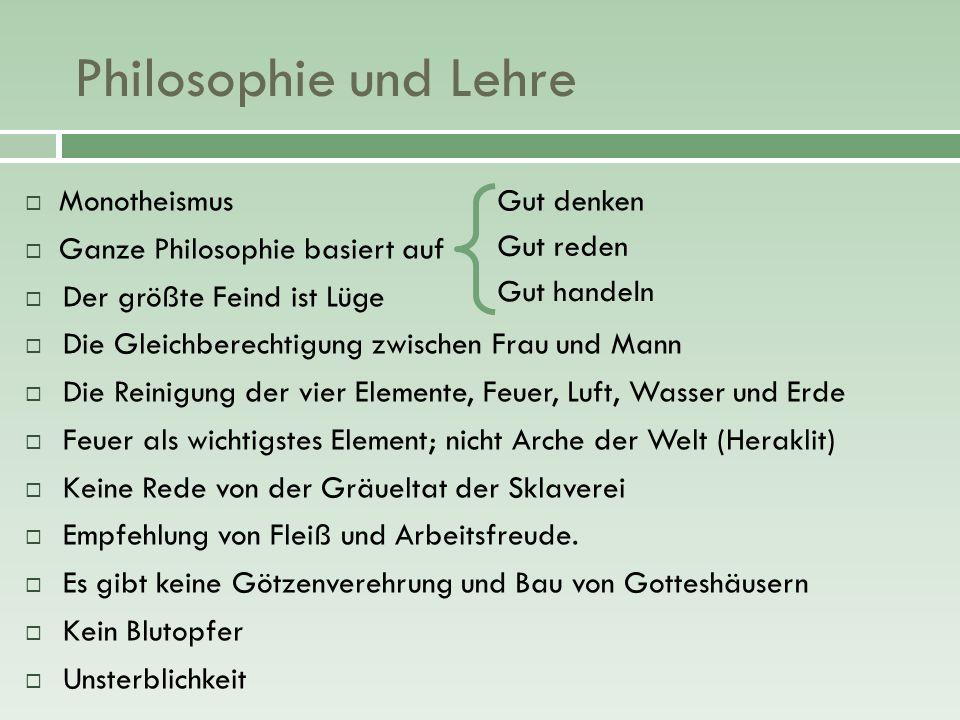 Philosophie und Lehre Monotheismus Ganze Philosophie basiert auf Der größte Feind ist Lüge Die Gleichberechtigung zwischen Frau und Mann Die Reinigung
