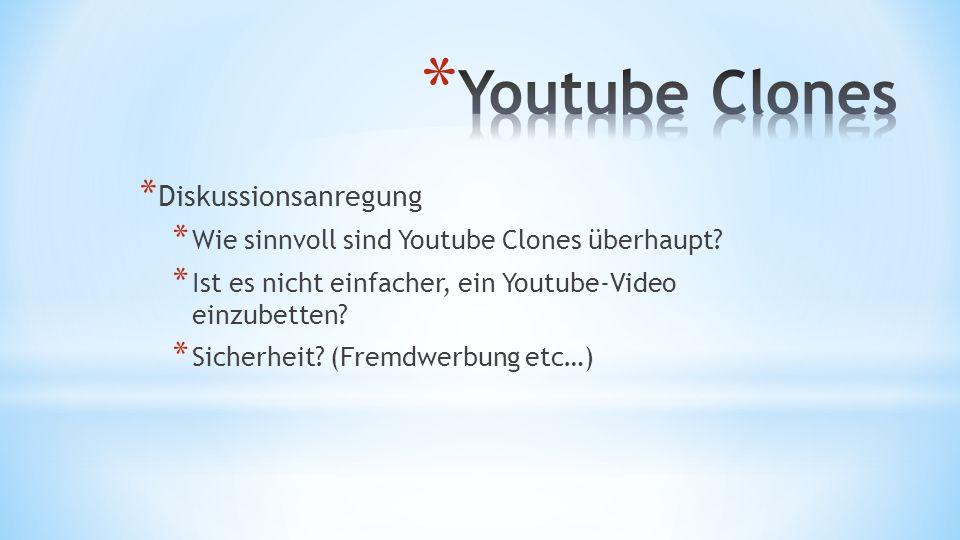 * Diskussionsanregung * Wie sinnvoll sind Youtube Clones überhaupt? * Ist es nicht einfacher, ein Youtube-Video einzubetten? * Sicherheit? (Fremdwerbu