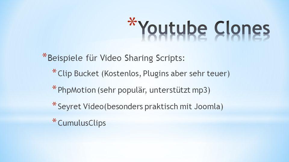 * Beispiele für Video Sharing Scripts: * Clip Bucket (Kostenlos, Plugins aber sehr teuer) * PhpMotion (sehr populär, unterstützt mp3) * Seyret Video(besonders praktisch mit Joomla) * CumulusClips