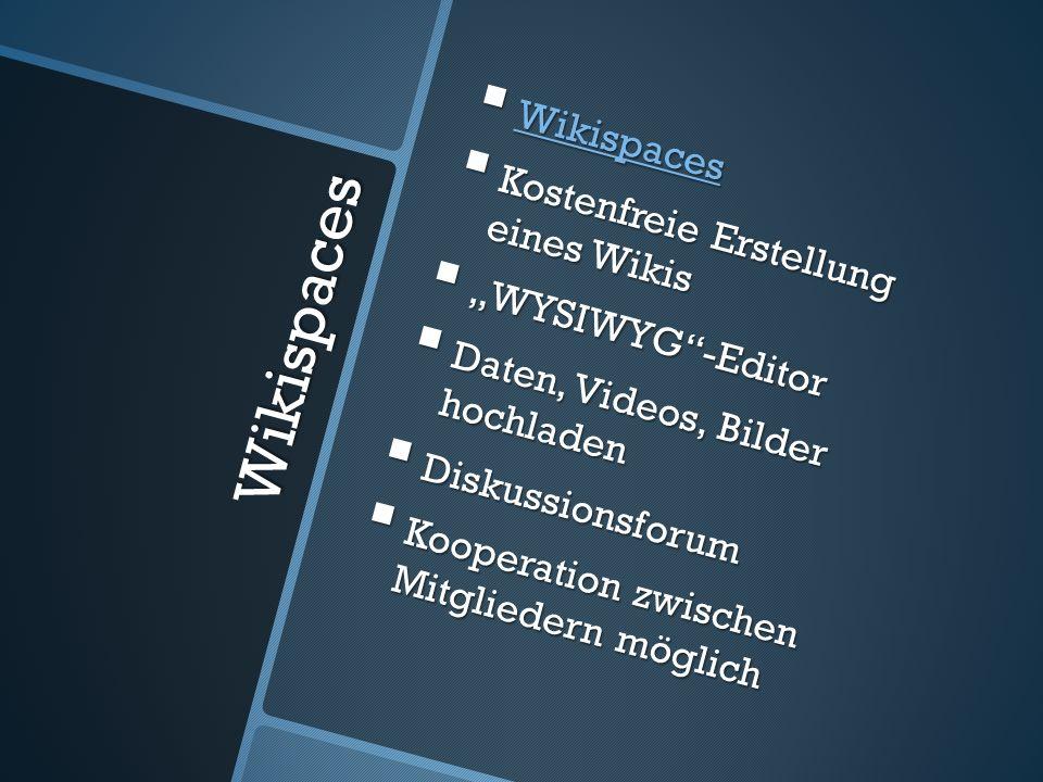 Wikispaces Wikispaces Wikispaces Wikispaces Kostenfreie Erstellung eines Wikis Kostenfreie Erstellung eines Wikis WYSIWYG-Editor WYSIWYG-Editor Daten, Videos, Bilder hochladen Daten, Videos, Bilder hochladen Diskussionsforum Diskussionsforum Kooperation zwischen Mitgliedern möglich Kooperation zwischen Mitgliedern möglich