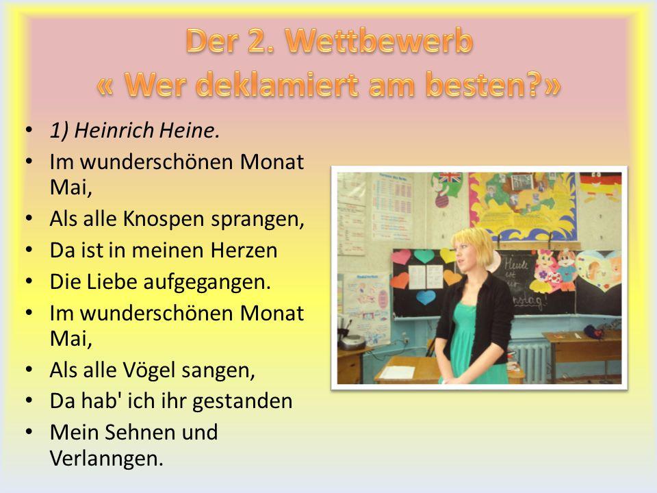 1) Heinrich Heine. Im wunderschönen Monat Mai, Als alle Knospen sprangen, Da ist in meinen Herzen Die Liebe aufgegangen. Im wunderschönen Monat Mai, A