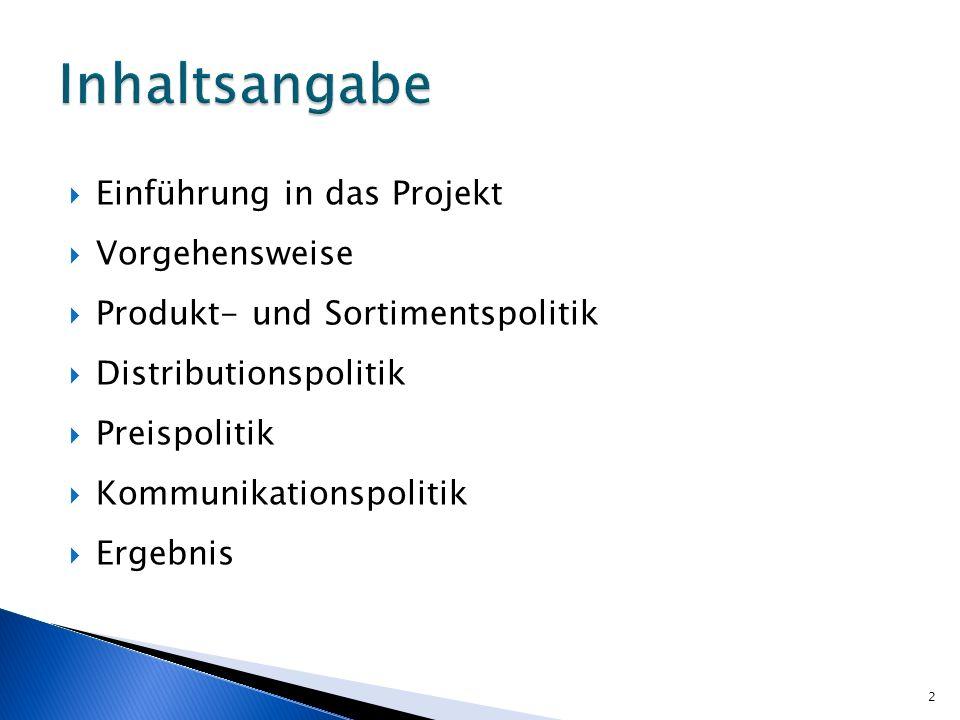 Einführung in das Projekt Vorgehensweise Produkt- und Sortimentspolitik Distributionspolitik Preispolitik Kommunikationspolitik Ergebnis 2