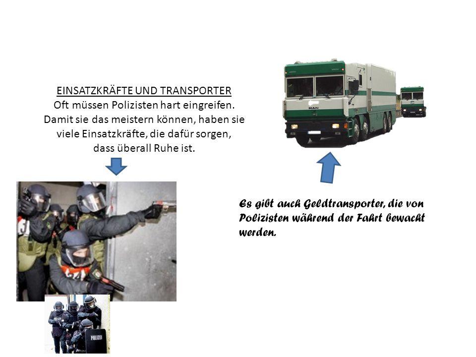EINSATZKRÄFTE UND TRANSPORTER Oft müssen Polizisten hart eingreifen. Damit sie das meistern können, haben sie viele Einsatzkräfte, die dafür sorgen, d