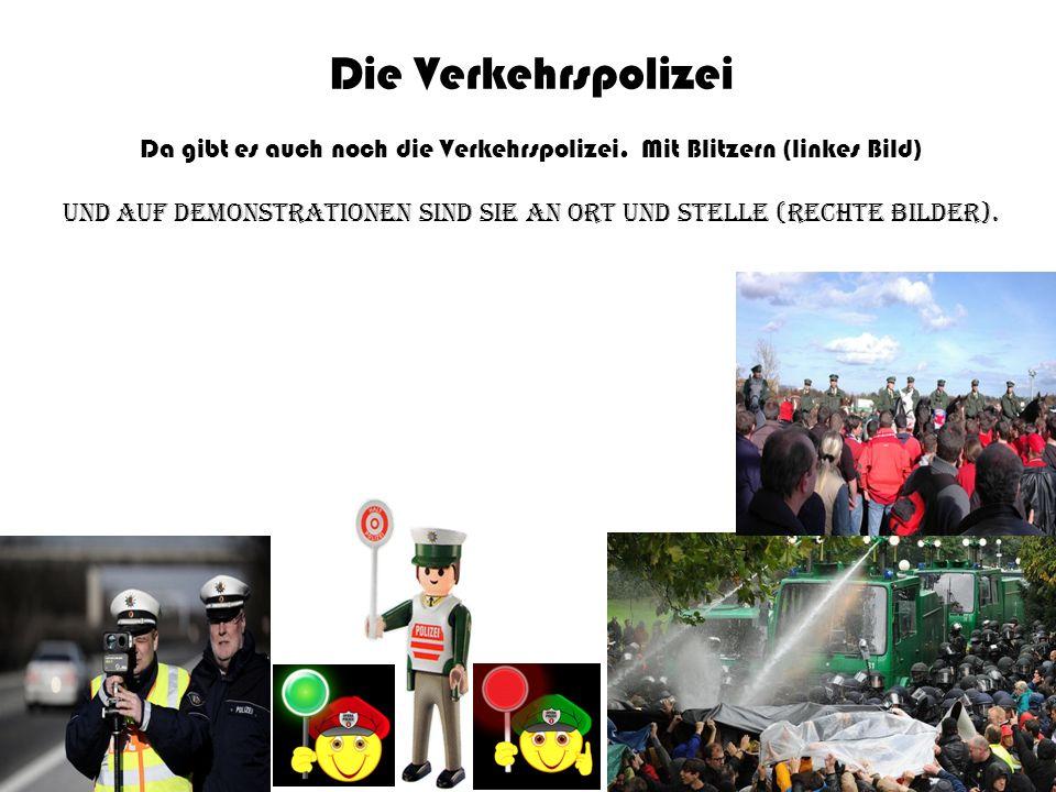 Die Verkehrspolizei Da gibt es auch noch die Verkehrspolizei. Mit Blitzern (linkes Bild) und Auf Demonstrationen sind sie an Ort und Stelle (rechte Bi