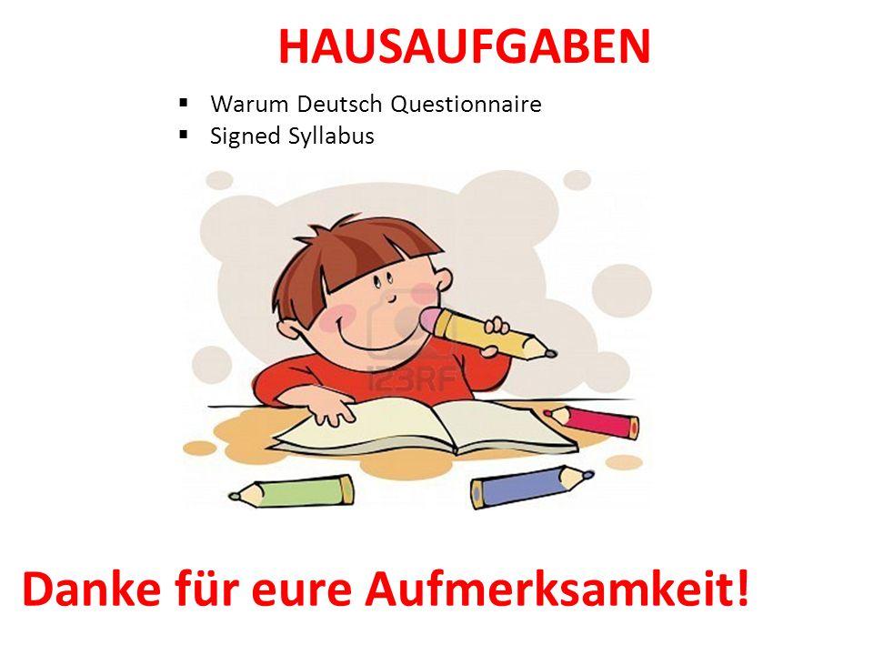 HAUSAUFGABEN Warum Deutsch Questionnaire Signed Syllabus Danke für eure Aufmerksamkeit!