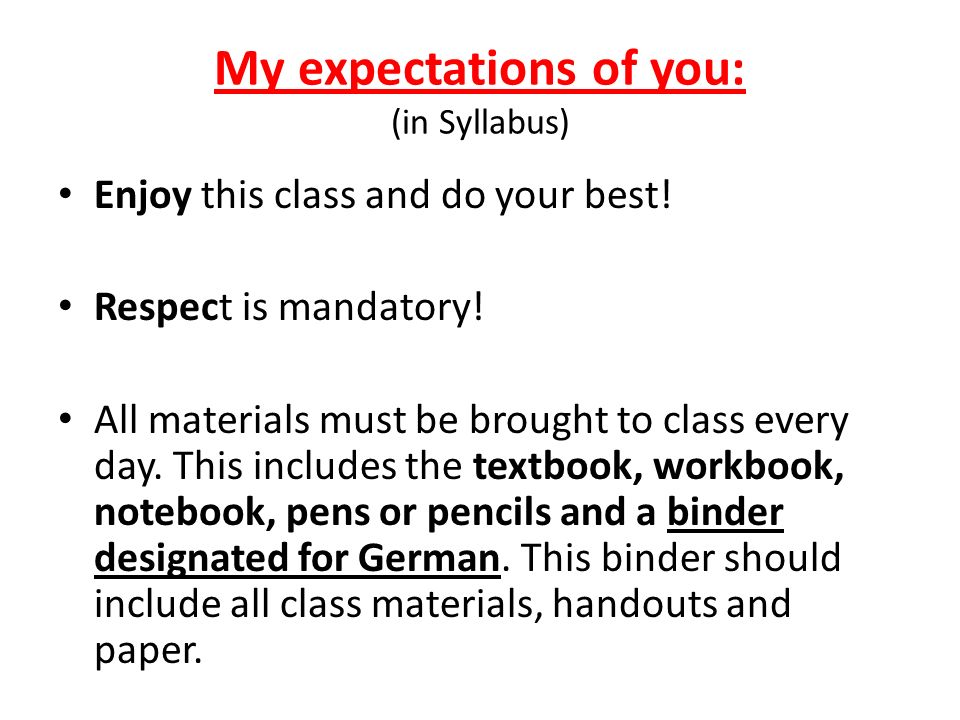 My expectations of you: (in Syllabus) Enjoy this class and do your best.