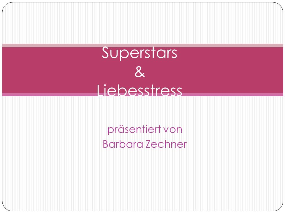 präsentiert von Barbara Zechner Superstars & Liebesstress