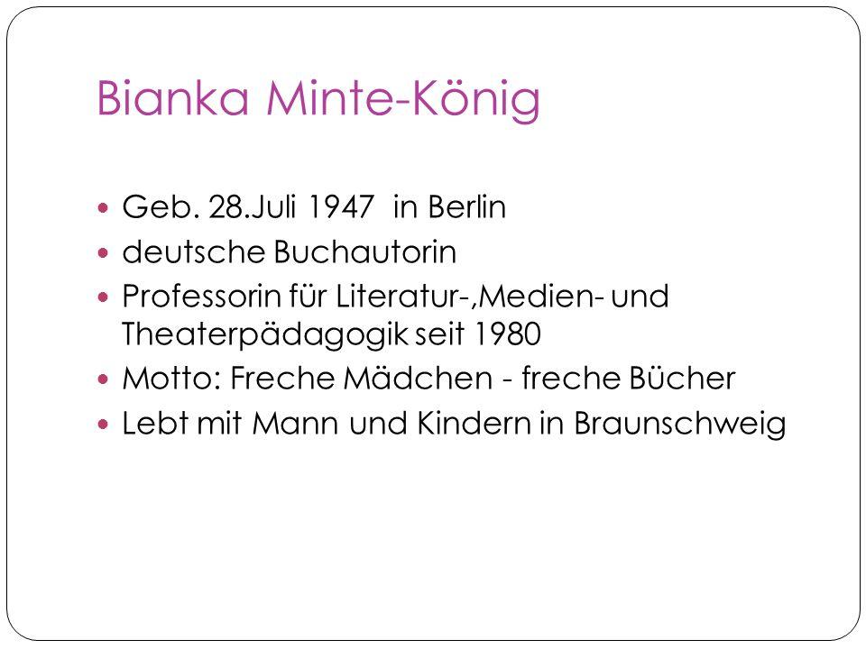 Bianka Minte-König Geb. 28.Juli 1947 in Berlin deutsche Buchautorin Professorin für Literatur-,Medien- und Theaterpädagogik seit 1980 Motto: Freche Mä