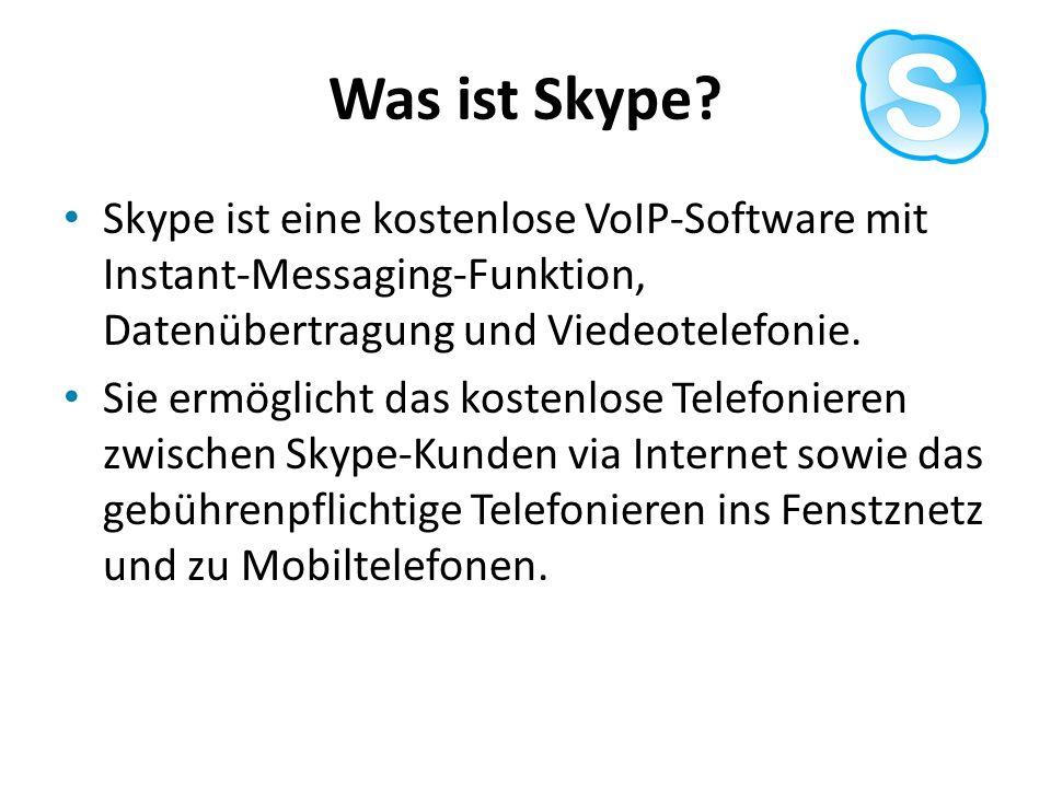 Was ist Skype? Skype ist eine kostenlose VoIP-Software mit Instant-Messaging-Funktion, Datenübertragung und Viedeotelefonie. Sie ermöglicht das kosten