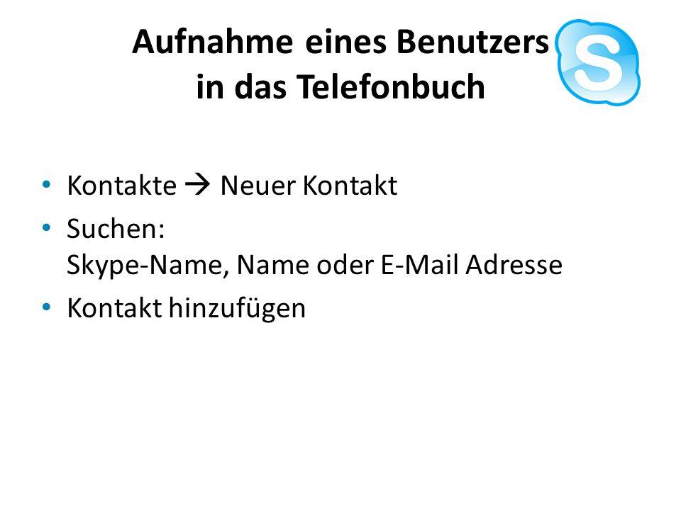 Aufnahme eines Benutzers in das Telefonbuch Kontakte Neuer Kontakt Suchen: Skype-Name, Name oder E-Mail Adresse Kontakt hinzufügen