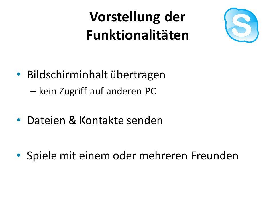 Vorstellung der Funktionalitäten Bildschirminhalt übertragen – kein Zugriff auf anderen PC Dateien & Kontakte senden Spiele mit einem oder mehreren Fr