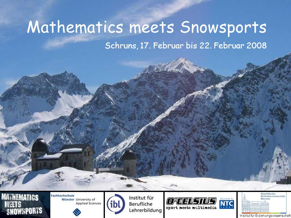 Institut für Erziehungswissenschaft Mathematics meets Snowsports Schruns, 17. Februar bis 22. Februar 2008