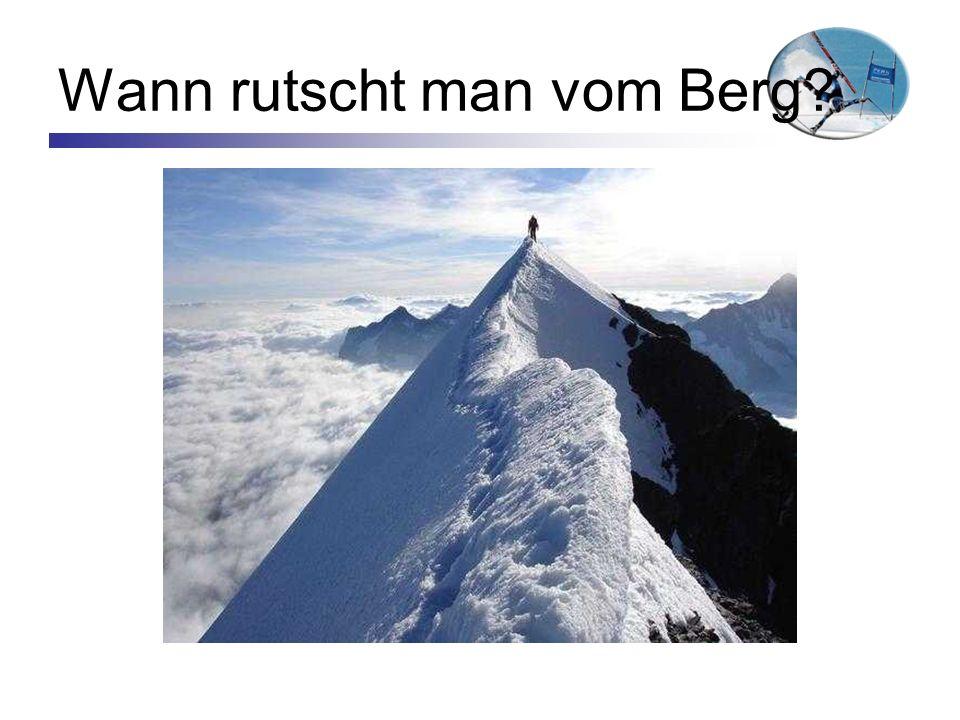 Wann rutscht man vom Berg?