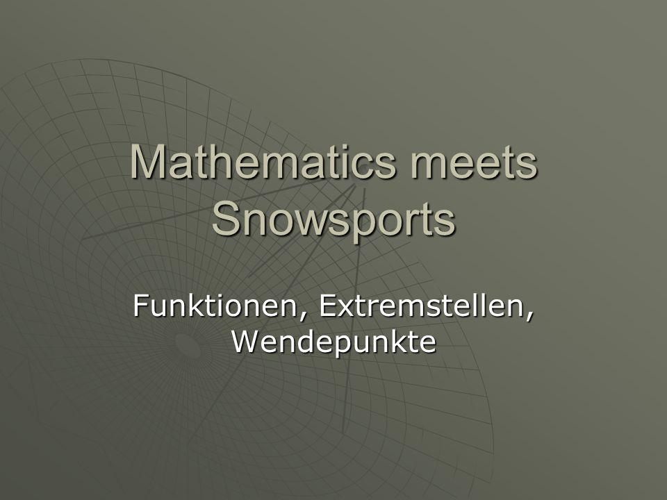 Mathematics meets Snowsports Funktionen, Extremstellen, Wendepunkte