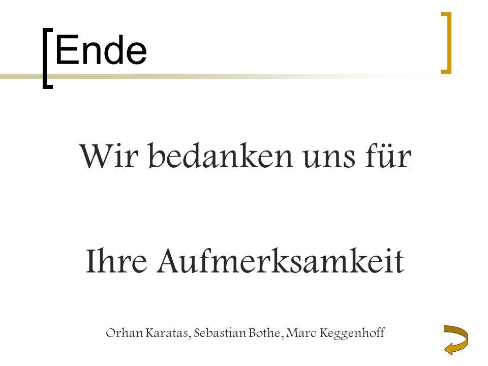 Ende Wir bedanken uns für Ihre Aufmerksamkeit Orhan Karatas, Sebastian Bothe, Marc Keggenhoff
