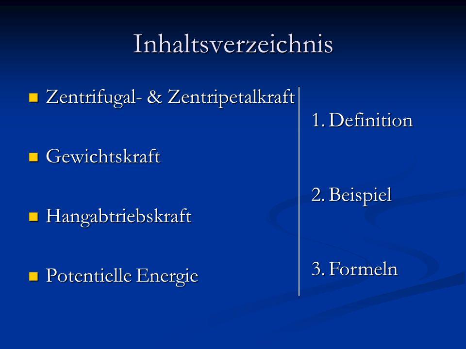 Inhaltsverzeichnis Zentrifugal- & Zentripetalkraft Zentrifugal- & Zentripetalkraft Gewichtskraft Gewichtskraft Hangabtriebskraft Hangabtriebskraft Potentielle Energie Potentielle Energie 1.Definition 2.Beispiel 3.Formeln