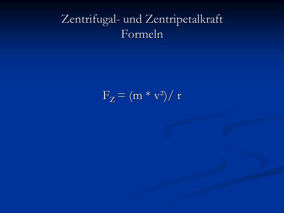 Zentrifugal- und Zentripetalkraft Formeln F Z = (m * v²)/ r