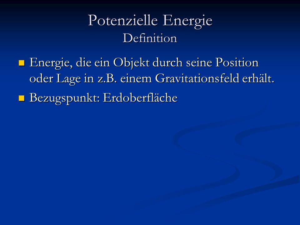 Potenzielle Energie Definition Energie, die ein Objekt durch seine Position oder Lage in z.B. einem Gravitationsfeld erhält. Energie, die ein Objekt d