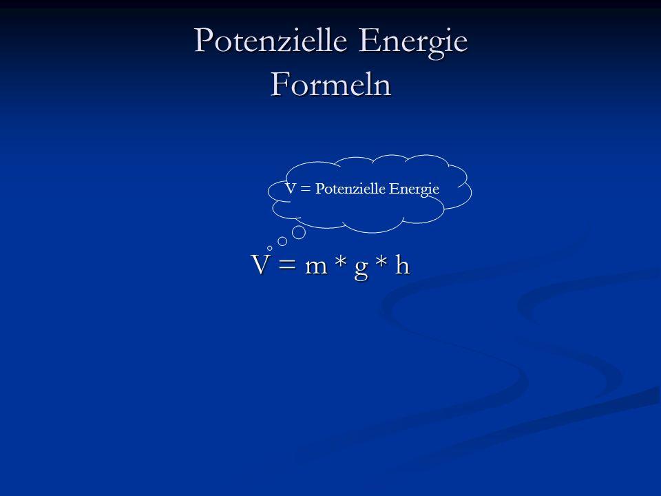 Potenzielle Energie Formeln V = m * g * h V = Potenzielle Energie