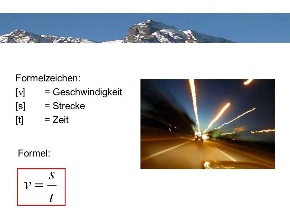 Formelzeichen: [ ] = Geschwindigkeit [s] = Strecke [t]= Zeit Formel:
