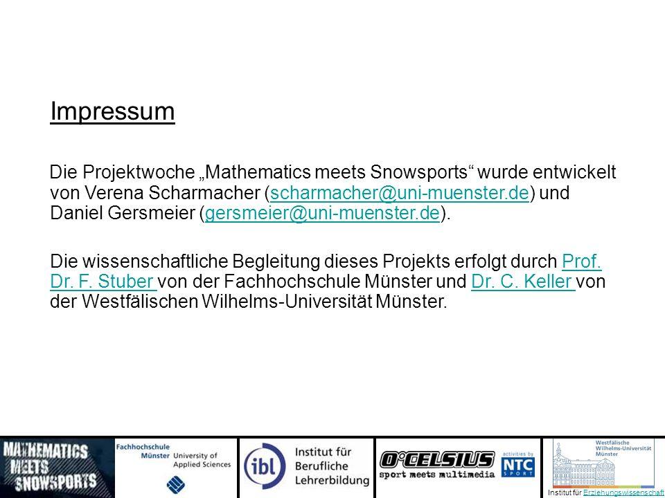 Institut für ErziehungswissenschaftErziehungswissenschaft Impressum Die Projektwoche Mathematics meets Snowsports wurde entwickelt von Verena Scharmacher (scharmacher@uni-muenster.de) und Daniel Gersmeier (gersmeier@uni-muenster.de).scharmacher@uni-muenster.degersmeier@uni-muenster.de Die wissenschaftliche Begleitung dieses Projekts erfolgt durch Prof.