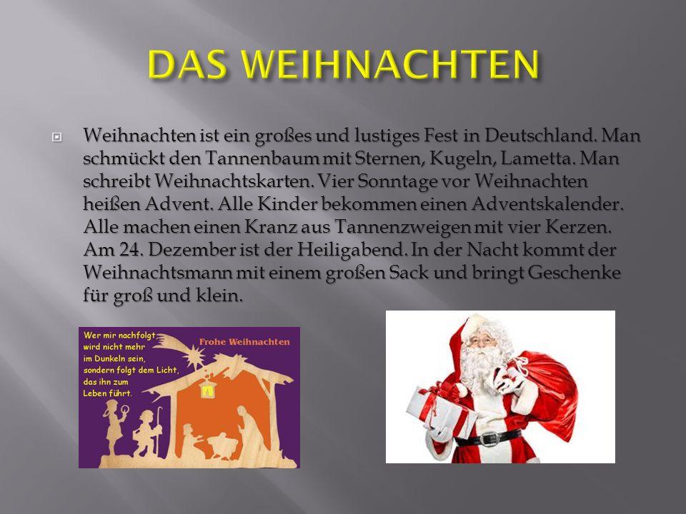 Weihnachten ist ein großes und lustiges Fest in Deutschland. Man schmückt den Tannenbaum mit Sternen, Kugeln, Lametta. Man schreibt Weihnachtskarten.