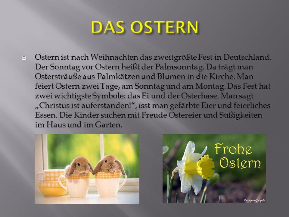 Ostern ist nach Weihnachten das zweitgrößte Fest in Deutschland. Der Sonntag vor Ostern heißt der Palmsonntag. Da trägt man Ostersträuße aus Palmkätze