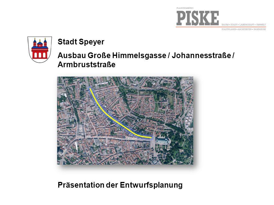 Stadt Speyer Ausbau Große Himmelsgasse / Johannesstraße / Armbruststraße Präsentation der Entwurfsplanung