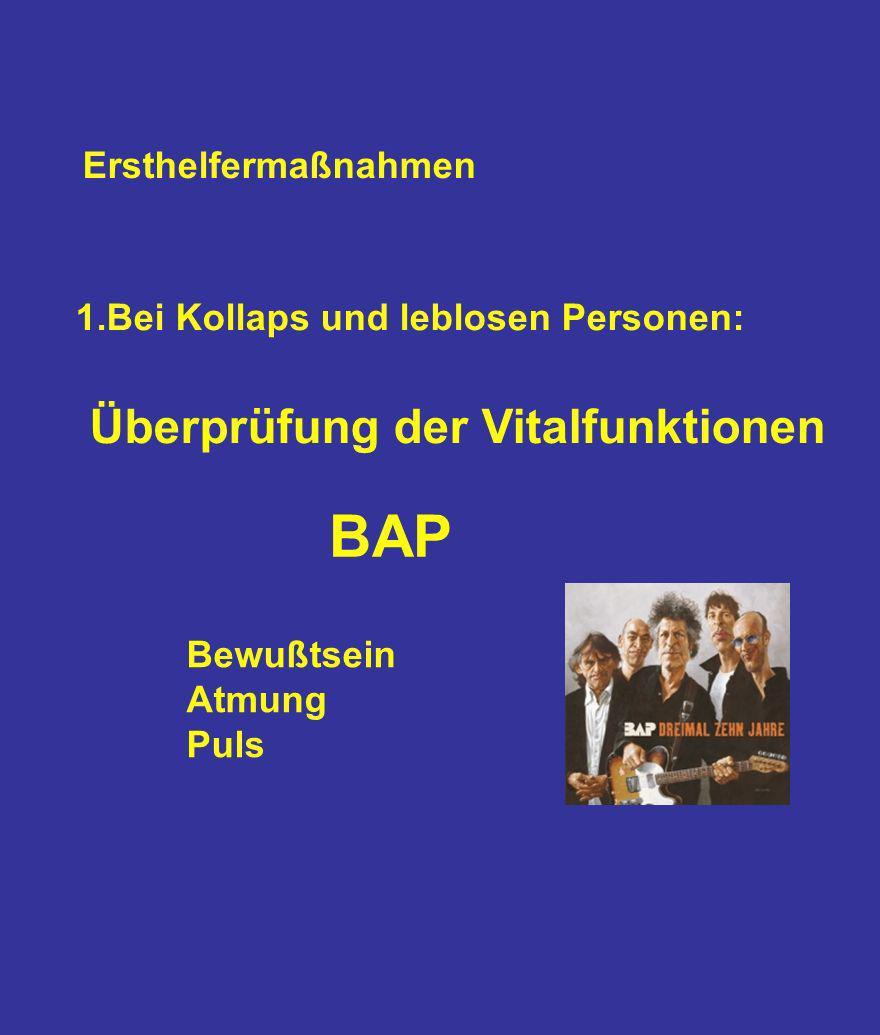 Ersthelfermaßnahmen 1.Bei Kollaps und leblosen Personen: Überprüfung der Vitalfunktionen Bewußtsein Atmung Puls BAP