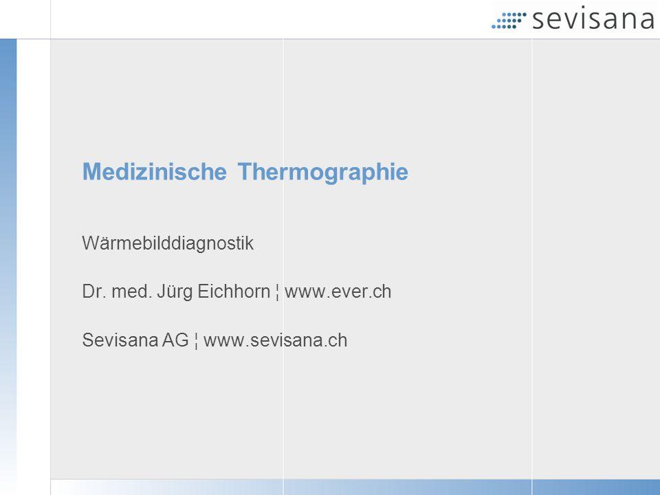 Medizinische Thermographie Wärmebilddiagnostik Dr. med. Jürg Eichhorn ¦ www.ever.ch Sevisana AG ¦ www.sevisana.ch