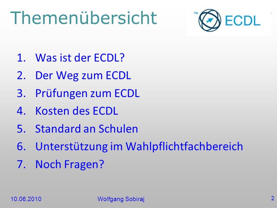 10.06.2010Wolfgang Sobiraj 2 Themenübersicht 1.Was ist der ECDL.