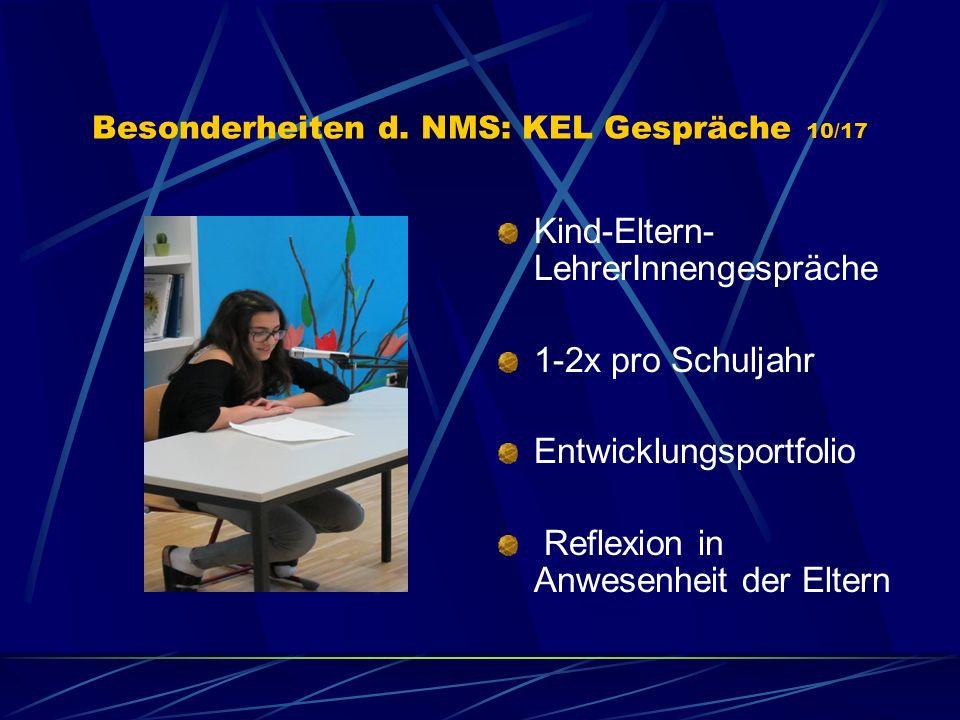 Besonderheiten d. NMS: KEL Gespräche 10/17 Kind-Eltern- LehrerInnengespräche 1-2x pro Schuljahr Entwicklungsportfolio Reflexion in Anwesenheit der Elt