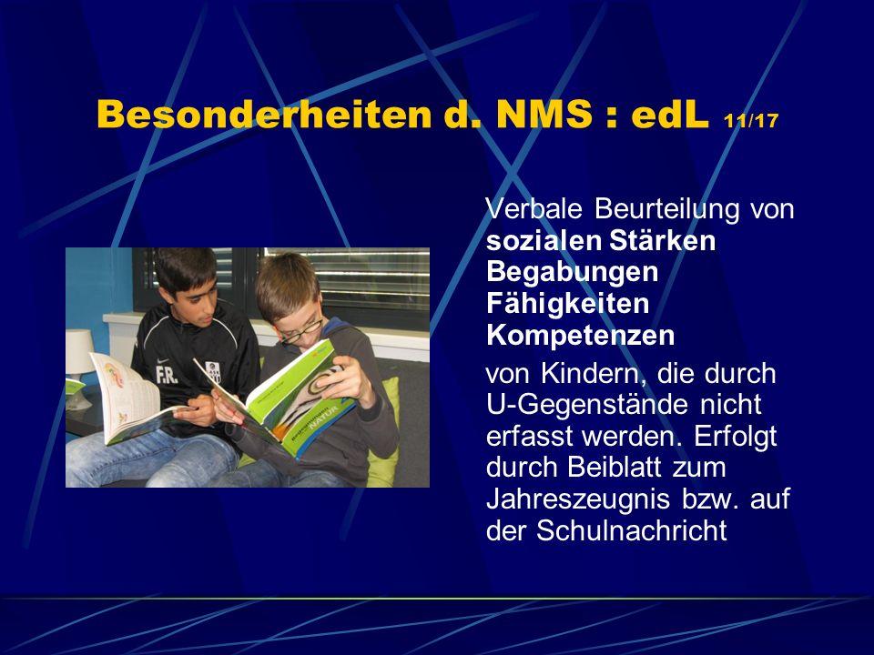 Besonderheiten d. NMS : edL 11/17 Verbale Beurteilung von sozialen Stärken Begabungen Fähigkeiten Kompetenzen von Kindern, die durch U-Gegenstände nic